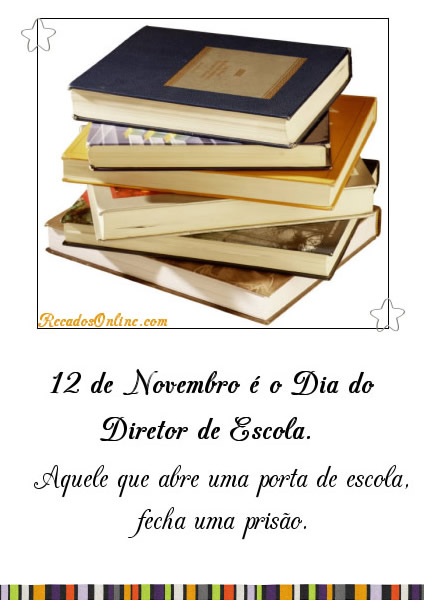12 de Novembro é o Dia do Diretor de Escola. Aquele que abre uma porta de escola, fecha uma prisão.