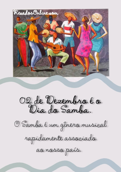 02 de Dezembro é o Dia do Samba. O...