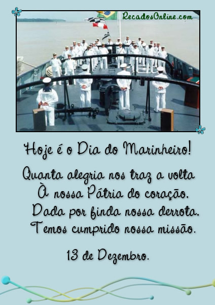 Hoje é o Dia do Marinheiro! Quanta alegria nos traz a volta À nossa Pátria do coração. Dada por finda nossa derrota. Temos cumprido nossa...