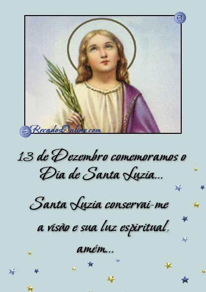 13 de Dezembro comemoramos o Dia de Santa Luzia... Santa Luzia conservai-me a visão e sua luz luz espiritual, amém...