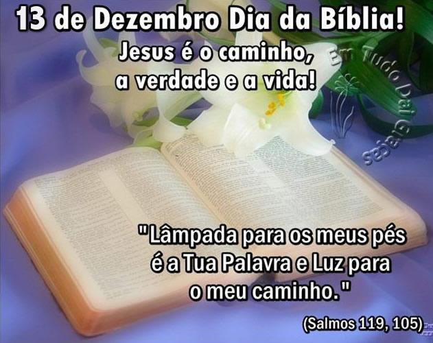 8 de Dezembro - Dia da Bíblia! Jesus é o caminho, a verdade e a vida! Lâmpada para os meus pés é a Tua palavra e Luz par o meu caminho. Salmos...