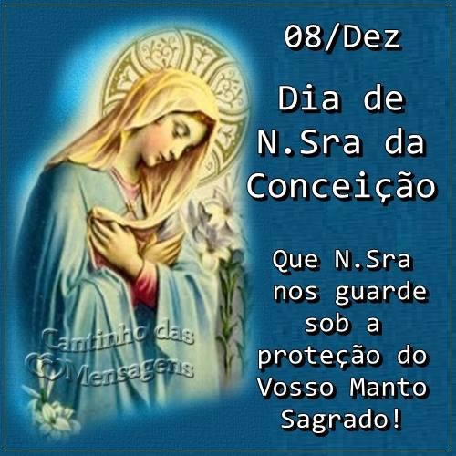 08/Dez Dia de N. Sra da Conceição. Que N. Sra nos guarde sob a proteção do Vosso Manto Sagrado!
