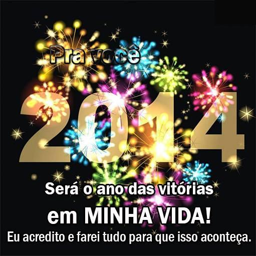2014 será o ano das vitórias em Minha Vida! Eu acredito e farei tudo para que isso aconteça.