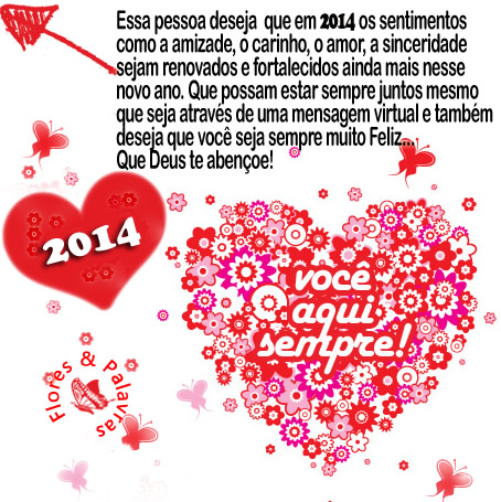 Essa pessoa deseja que em 2014 os sentimentos como a Amizade, o Carinho, o Amor, a Sinceridade sejam renovados e fortalecidos ainda mais nesse ano...