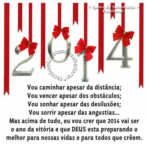 2014 Vou caminhar apesar da distância; Vou vencer apesar dos obstáculos; Vou sonhar apesar das desilusões; Vou sorrir apesar das angústias... Mas...