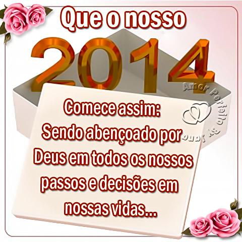 Que o nosso 2014 comece assim: Sendo abençoado por Deus em todos os nossos passos e decisões em nossas vidas...