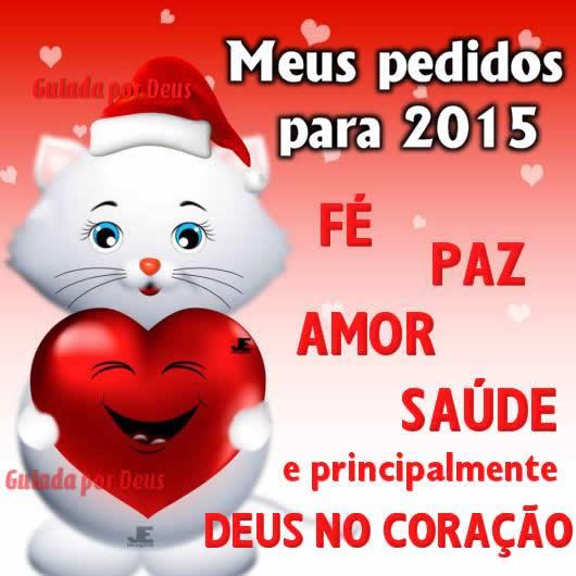 Meus pedidos para 2015: Fé, Paz, Amor, Saúde e principalmente Deus no Coração