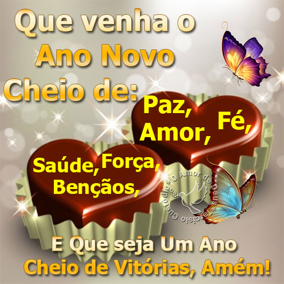 Que venha o Ano Novo cheio de: Paz, Amor, Fé, Saúde...