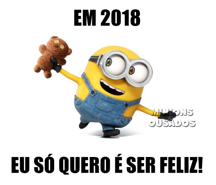 Em 2018 eu só quero é ser feliz!
