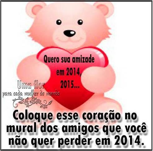 Quero sua amizade em 2014, 2015... Coloque esse coração no mural dos amigos que você não quer perder em 2014.