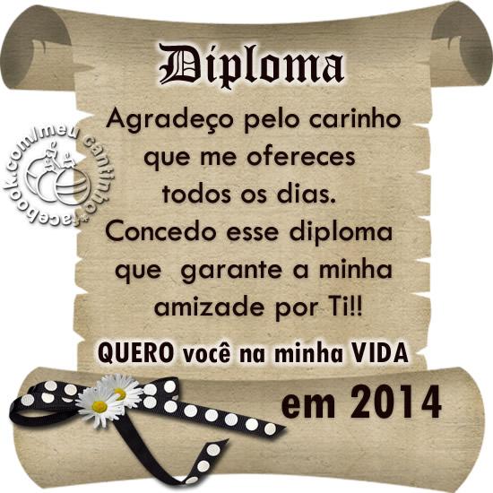 Diploma Agradeço pelo carinho que me ofereces todos os dias. Concedo esse diploma que garante a minha amizade por Ti!! Quero você na minha Vida em...