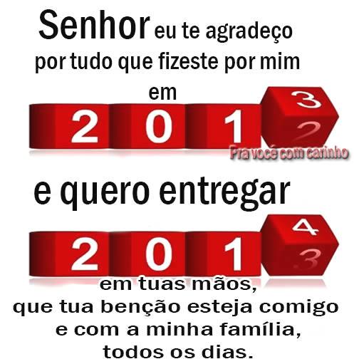 Senhor eu te agradeço por tudo que fizeste por mim em 2013 e quero entregar 2014 em tuas mãos, que tua bênção esteja comigo e com a minha...