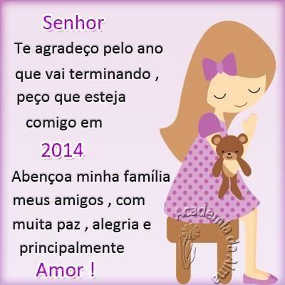 Senhor, te agradeço pelo ano que vai terminando, peço que esteja comigo em 2014. Abençoa minha família, meus amigos, com muita paz, alegria, e...