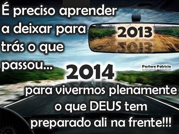 É preciso aprender a deixar para trás o que passou... para vivermos plenamente o que Deus tem preparado ali na frente!!! 2014