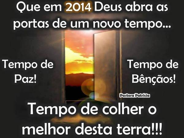 Que em 2014 Deus abra as portas de um novo tempo... Tempo de Paz! Tempo de Bênçãos! Tempo de colher o melhor desta terra!!!