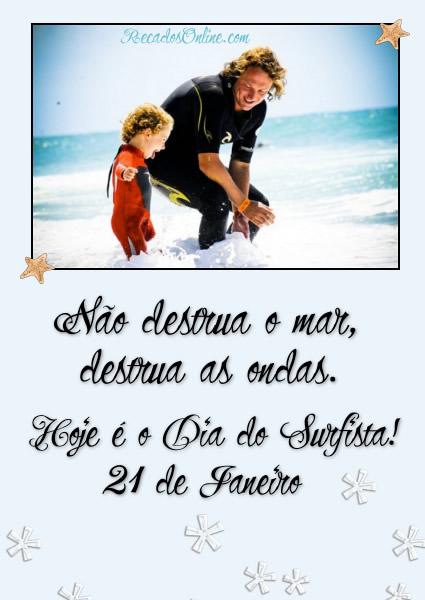 Não destrua o mar, destrua as ondas. Hoje é Dia do Surfista! 21 de Janeiro