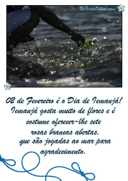 02 de Fevereiro é o Dia de Iemanjá! Iemanjá gosta muito de flores e é costume oferecer-lhe sete rosas brancas abertas, que são jogadas ao mar...