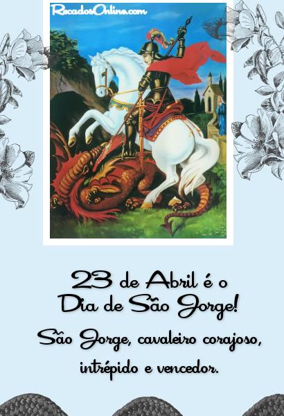 23 de Abril é o Dia de São Jorge! São Jorge, cavaleiro corajoso, intrépido e vencedor.