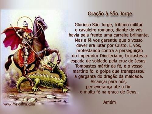 Oração à São Jorge Glorioso São Jorge, tribuno militar e cavaleiro romano, diante de vós havia pela frente uma carreira brilhante. Mas a fé vos...