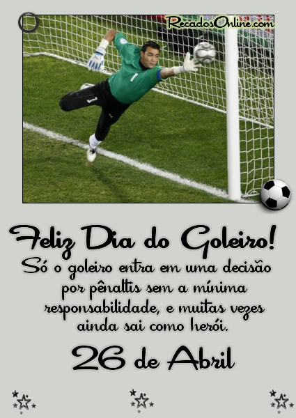 Feliz Dia do Goleiro - 26 de Abril Só o...