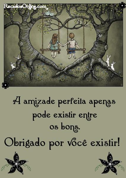 A amizade perfeita apenas pode...