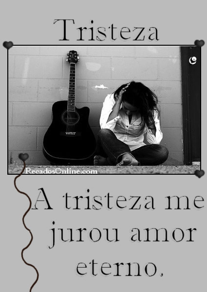 Tristeza A tristeza me jurou amor...