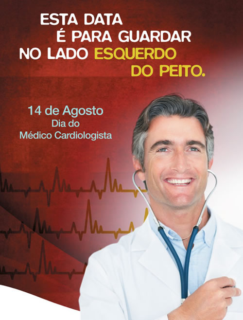 Esta data é para guardas no lado esquerdo do peito. 14 de agosto Dia do Médico Cardiologista.