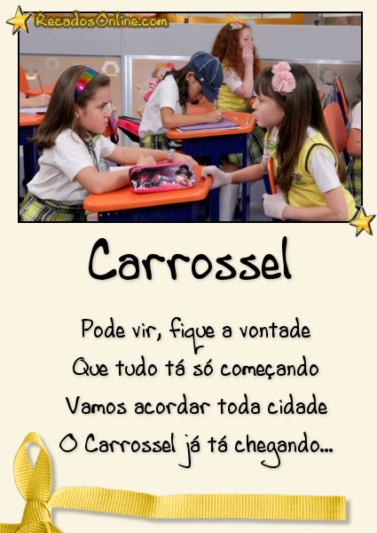 Carrossel Pode vir, fique a vontade Que tudo tá só começando Vamos acordar toda cidade O Carrossel já tá chegando...