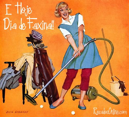 E hoje, Dia de Faxina!