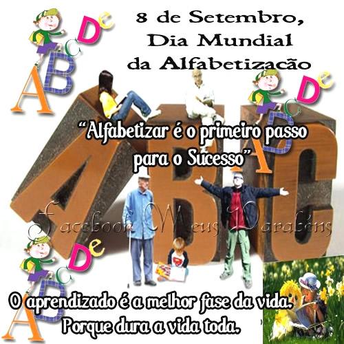 8 de Setembro Dia Mundial da Alfabetização Alfabetizar é o primeiro passo para o sucesso. O aprendizado é a melhor fase da vida. Porque dura a...