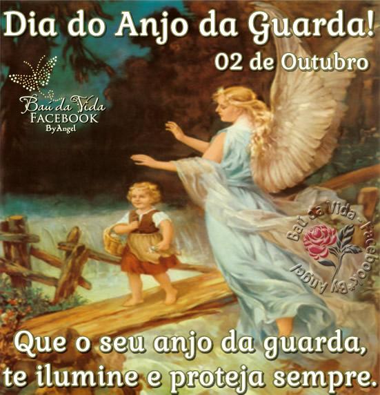 Dia do Anjo da Guarda! 02 de Outubro Que o seu anjo da guarda te ilumine e proteja sempre.