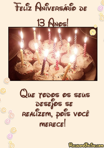 Feliz Aniversário de 13 Anos! Que todos os seus desejos se realizem, pois você merece!