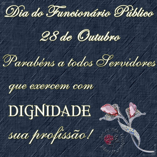 28 de Outubro - Dia do Funcionário Público Parabéns a todos Servidores que exercem com Dignidade sua profissão!
