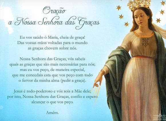 Oração à Nossa Senhora das Graças Eu vos saúdo ó Maria, cheia de graça! Das vossas mãos voltadas para o mundo as graças chovem sobre nós...