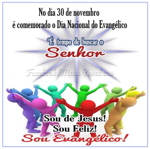 No dia 30 de Novembro é comemorado o Dia Nacional do Evangélico É tempo de buscar o Senhor Sou de Jesus! Sou Feliz! Sou Evangélico!