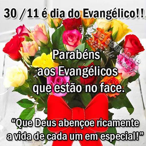 30/11 é Dia do Evangélico!! Parabéns aos Evangélicos que estão no Face. Que Deus abençoe ricamente a vida de cada um em especial!