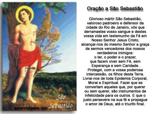 Oração a São Sebastião Glorioso mártir São Sebastião, valoroso padroeiro e defensor da cidade do Rio de Janeiro, vós que derramastes vosso...