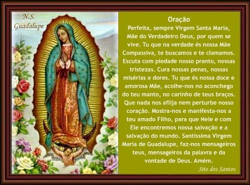 Oração de Nossa Senhora de Guadalupe Perfeita, sempre Virgem Santa Maria, Mãe do Verdadeiro Deus, por quem se vive. Tu que na verdade és nossa...