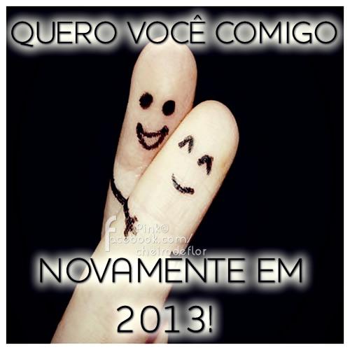 Quero você comigo novamente em 2013!