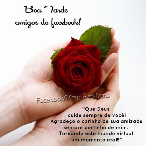Boa Tarde, amigos do Facebook! Que Deus cuide sempre de você! Agradeço o carinho de sua amizade sempre pertinho de mim. Tornando este mundo virtual...