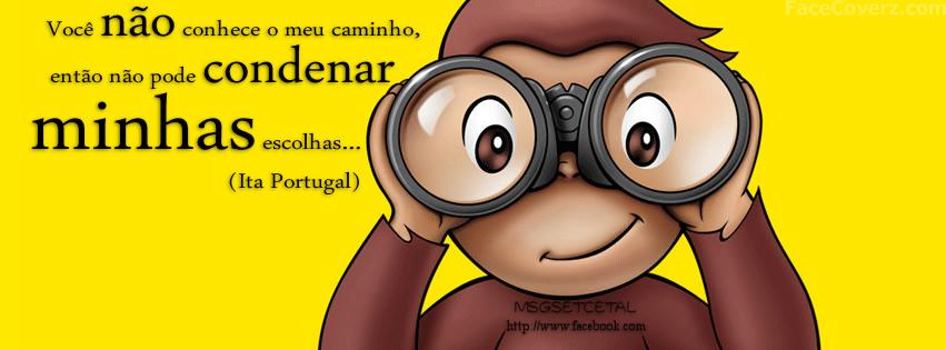Você não conhece o meu caminho, então não pode condenar minhas escolhas... Ita Portugal