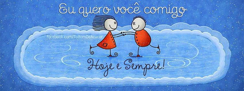 Eu quero você comigo. Hoje e Sempre!
