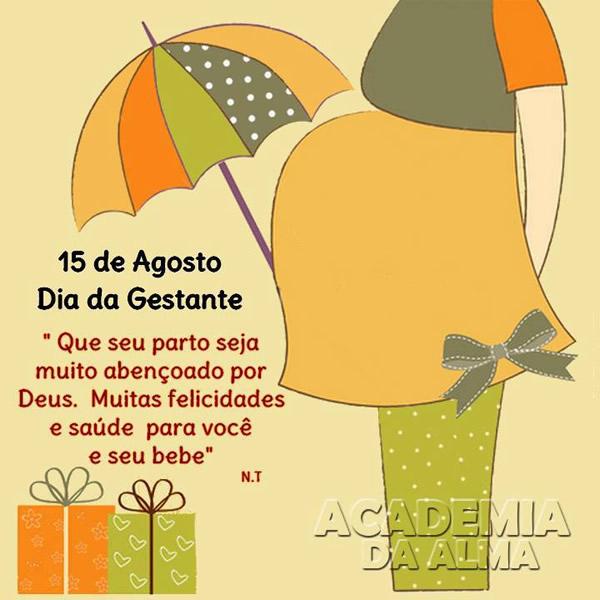 Dia 15 de Agosto - Dia da Gestante! Que seu parto seja muito abençoado por Deus. Muitas felicidades e saúde para você e seu bebê.
