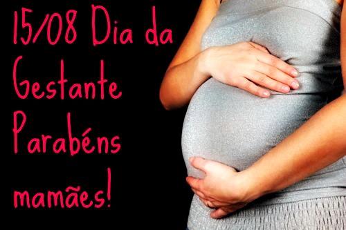 Dia 15 de Agosto - Dia da Gestante! Parabéns, Mamães!