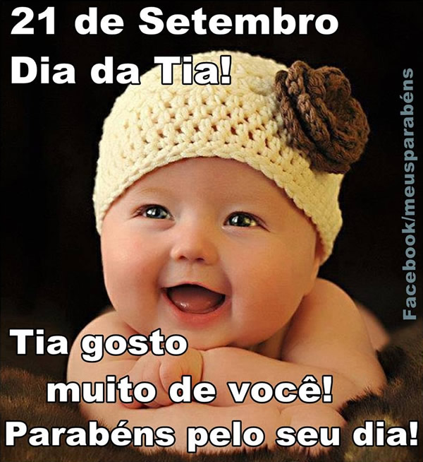 21 de Setembro Dia da Tia! Tia gosto muito de você! Parabéns pelo seu dia!