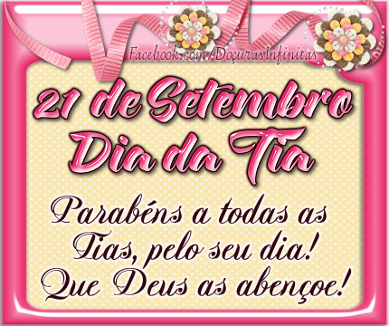 21 de Setembro Dia da Tia. Parabéns a todas as Tias, pelo seu dia! Que Deus as abençoe!