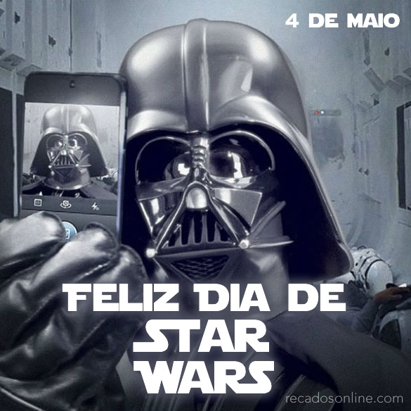 4 de Maio Feliz Dia de Star...