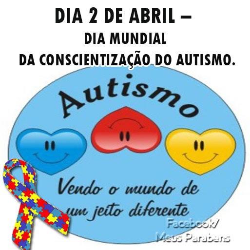 2 de Abril - Dia Mundial de Conscientização do Autismo Autismo Vendo o mundo de um jeito diferente.