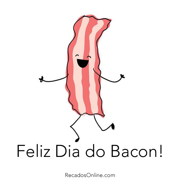 Feliz Dia do Bacon!