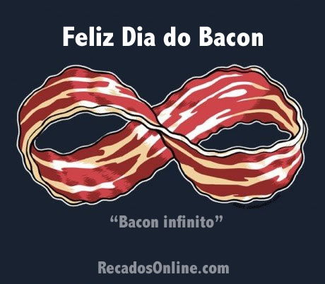 Feliz Dia do Bacon Bacon...